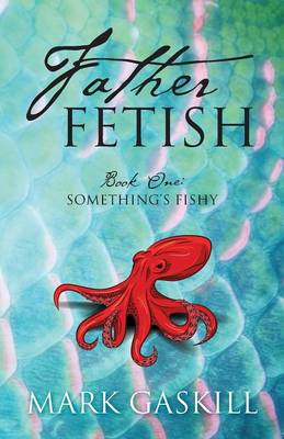 Father Fetish: Book One: Something's Fishy (Paperback)