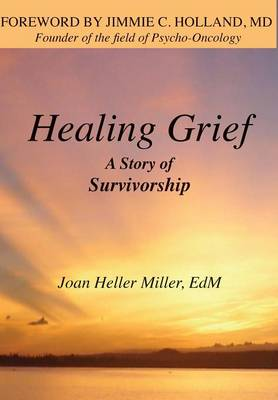 Healing Grief: A Story of Survivorship (Hardback)