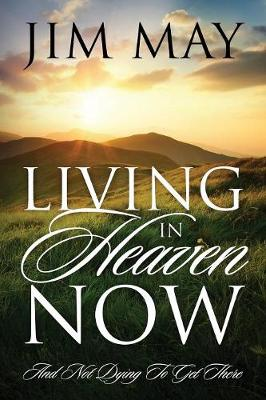 Living in Heaven Now: And Not Dying to Get There (Paperback)
