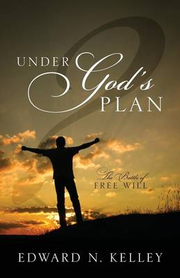 Under God's Plan: The Battle of Free Will (Paperback)