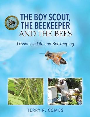 The Boy Scout, the Beekeeper and the Bees: Lessons in Life and Beekeeping (Paperback)