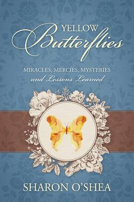 Yellow Butterflies: Miracles, Mercies, Mysteries and Lessons Learned (Paperback)