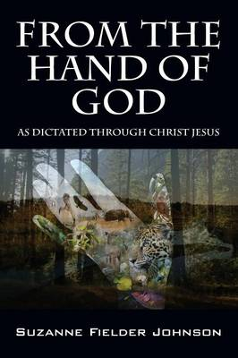 From the Hand of God: As Dictated Through Christ Jesus (Paperback)