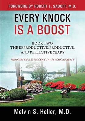 Every Knock Is a Boost: Book Two, the Reproductive, Productive, and Reflective Years - Memoirs of a 20th Century Psychoanalyst (Paperback)