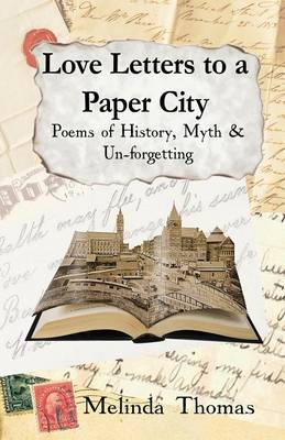 Love Letters to a Paper City: Poems of History, Myth and Un-forgetting (Paperback)