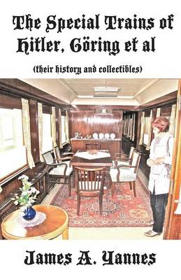 The Special Trains of Hitler, Goring et al: (Their History and Collectibles) (Paperback)