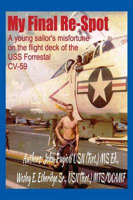 My Final Re-Spot: A Young Sailor's Misfortune on the Flight Deck of the USS Forrestal CV-59 (Paperback)