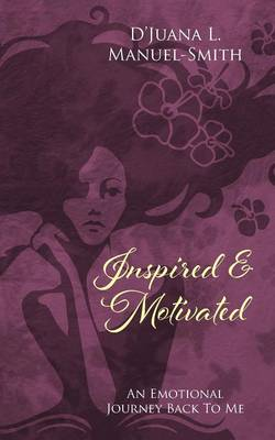 Inspired & Motivated: An Emotional Journey Back To Me (Paperback)