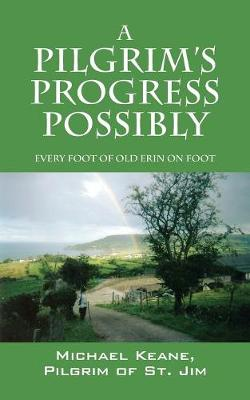 A Pilgrim's Progress Possibly: Every Foot of Old Erin on Foot (Paperback)