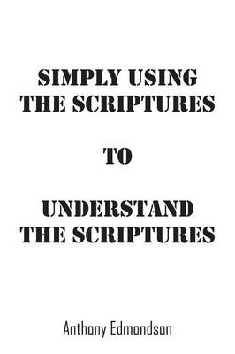 Simply Using The Scriptures To Understand The Scriptures (Paperback)