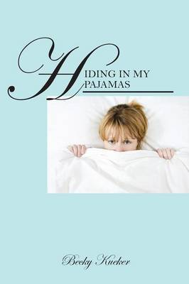 Hiding in My Pajamas: A professional woman's journey to a financially and emotionally healthy retirement (Paperback)