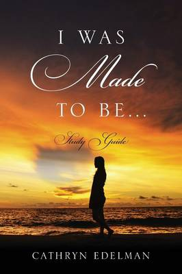 I Was Made To Be...... Study Guide (Paperback)