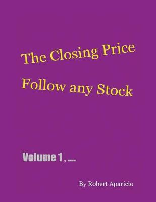 The Closing Price: Follow Any Stock - Volume 1 (Paperback)