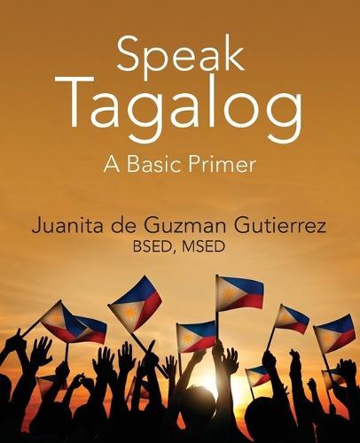 Speak Tagalog: A Basic Primer (Paperback)