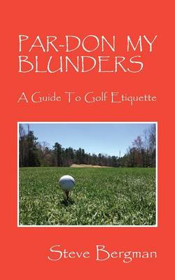 Par-Don My Blunders: A Guide to Golf Etiquette (Paperback)