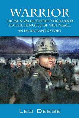 Warrior: From Nazi Occupied Holland to the Jungles of Vietnam...an Immigrant's Story (Paperback)
