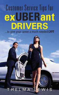 Customer Service Tips for Exuberant Drivers: ...to Give Your Career a Much Needed Lyft (Paperback)