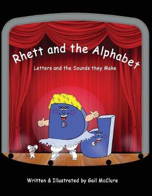Rhett and the Alphabet: Letters and the Sounds Featuring the McClure Method (Paperback)