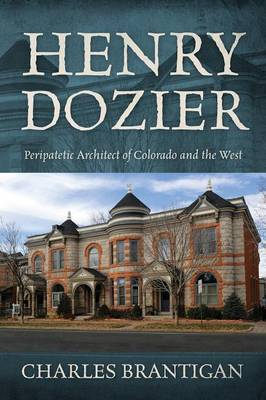 Henry Dozier: Peripatetic Architect of Colorado and the West (Paperback)