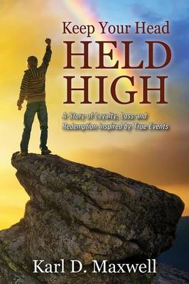 Keep Your Head Held High: A Story of Loyalty, Loss and Redemption Inspired by True Events (Paperback)