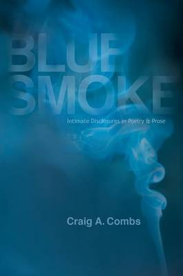 Blue Smoke: Intimate Disclosures in Poetry & Prose (Paperback)