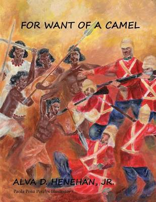 For Want of a Camel: The Story of Britains Failed Sudan Campaign, 1883-1885 (Paperback)