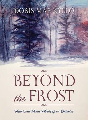 Beyond the Frost: Visual and Poetic Works of an Outsider (Hardback)