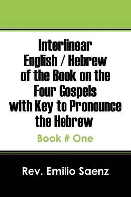 Interlinear English / Hebrew of the Book on the Four Gospels with Key to Pronounce the Hebrew: Book # One (Paperback)