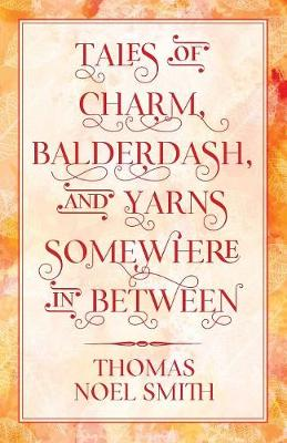 Tales of Charm, Balderdash, and Yarns Somewhere in Between (Paperback)