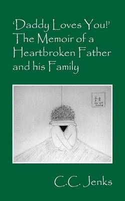 'Daddy Loves You!' The Memoir of a Heartbroken Father and his Family (Paperback)