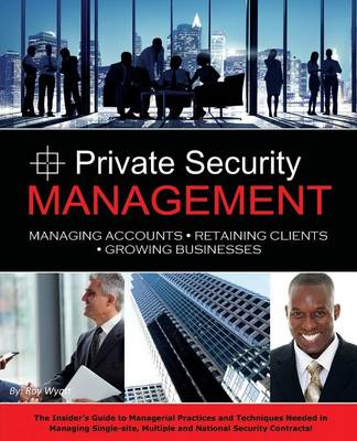 Private Security Management: Managing Accounts - Retaining Clients - Growing Businesses (Paperback)