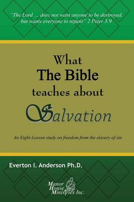 What the Bible Teaches about Salvation: An Eight-Lesson Study on Freedom from the Slavery of Sin (Paperback)