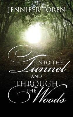 Into the Tunnel and Through the Woods (Paperback)