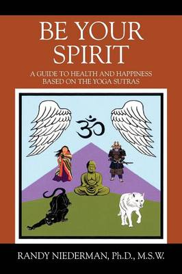 Be Your Spirit: A Guide to Health and Happiness Based on the Yoga Sutras (Paperback)