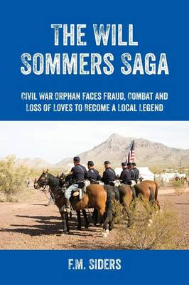 The Will Sommers Saga: Civil War Orphan Faces Fraud, Combat and Loss of Loves to Become a Local Legend (Paperback)
