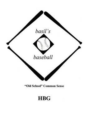"Basil's Baseball: ""Old School"" Common Sense (Paperback)"