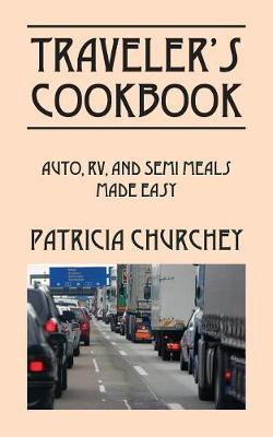 Traveler's Cookbook: Auto, RV, and Semi Meals Made Easy (Paperback)