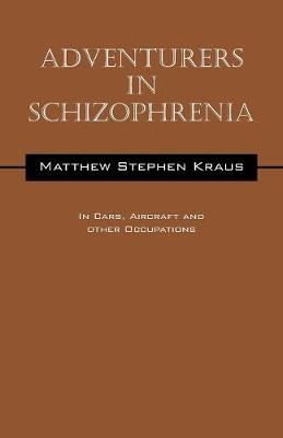Adventurers in Schizophrenia: In Cars, Aircraft and Other Occupations (Paperback)