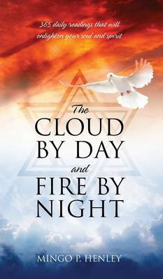 The Cloud by Day and Fire by Night: 365 Daily Readings That Will Enlighten Your Soul and Spirit (Hardback)