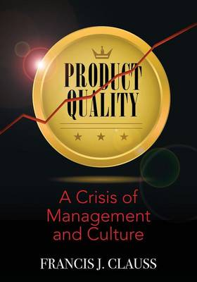 Product Quality: A Crisis of Management and Culture (Paperback)