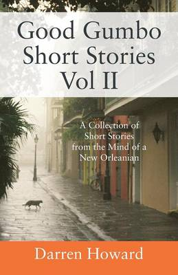 Good Gumbo Short Stories Vol II: A Collection of Short Stories from the Mind of a New Orleanian (Paperback)