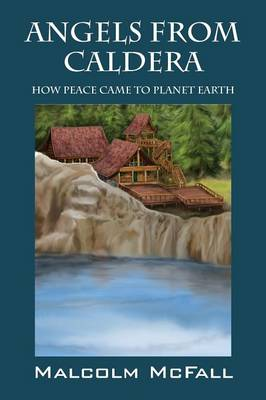 Angels from Caldera: How Peace Came to Planet Earth (Paperback)