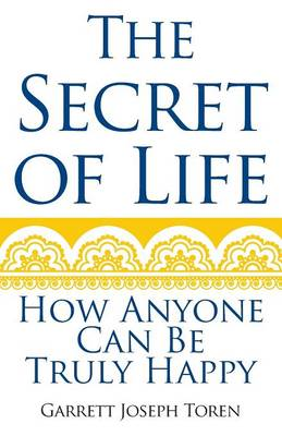The Secret of Life: How Anyone Can Be Truly Happy (Paperback)