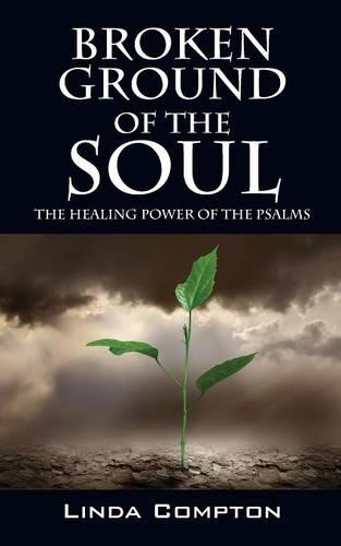 Broken Ground of the Soul: The Healing Power of the Psalms (Paperback)