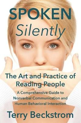Spoken Silently: The Art and Practice of Reading People. a Comprehensive Guide to Nonverbal Communication and Human Behavioral Interaction. (Paperback)