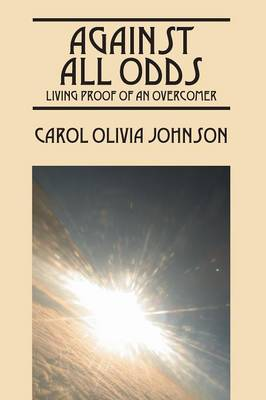 Against All Odds: Living Proof of an Overcomer (Paperback)