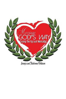 Marriage God's Way: Losing the Fig Leaf Mentality (Paperback)
