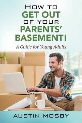 How to Get Out of Your Parents' Basement! a Guide for Young Adults (Paperback)