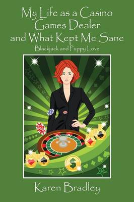 My Life as a Casino Games Dealer and What Kept Me Sane: Blackjack and Puppy Love (Paperback)