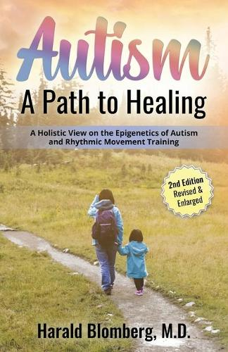 Autism: A Path to Healing: A Holistic View on Autism, Environmental Factors, Diet and Rhythmic Movement Training. (Paperback)